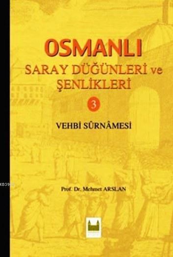Osmanlı Saray Düğünleri ve Şenlikleri 3; Vehbi Surnamesi