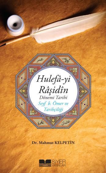 Hulefâ-yi Râşidîn Dönemi Tarihi; Seyf b. Ömer ve Tarihciliği