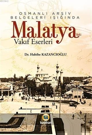 Osmanlı Arşiv Belgeleri Işığında Malatya'daki Vakıf  Eserleri