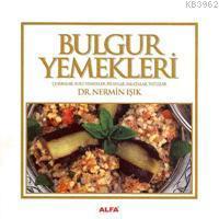 Bulgur Yemekleri; Çorbalar, Sulu Yemekler, Pilavlar, Salatalar, Tatlılar