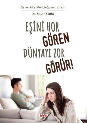 Eşini Hor Gören Hayatı Zor Görür!