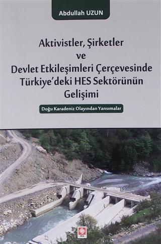 Aktivistler, Şirketler ve Devlet Etkileşimleri Çerçevesinde Türkiye'deki HES Sektörünün Gelişimi; Doğu Karadeniz Olayından Yansımalar