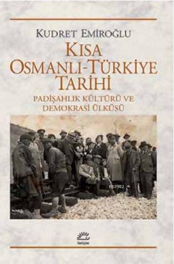 Kısa Osmanlı - Türkiye Tarihi; Padişahlık Kültürü ve Demokrasi Ülküsü