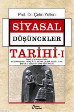 Siyasal Düşünceler Tarihi 1; Orta Çağ'ın Sonuna Kadar Mezopotamya,Hint,Çin,Yunan,Roma,Hıristiyan,İslam ve Türk Siyasal Düşüncesi