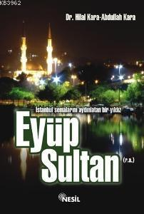 Eyüp Sultan (r.a.); İstanbul Semalarını Aydınlatan Bir Yıldız