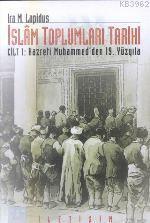 İslam Toplumları Tarihi Cilt: 1; Hazreti Muhammed´den 19. Yüzyıla