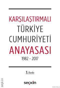 Karşılaştırmalı Türkiye Cumhuriyeti Anayasası; 1982-2017