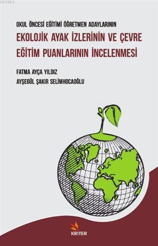 Okul Öncesi Eğitimi Öğretmen Adaylarının Ekolojik Ayak İzlerinin ve Çevre Eğitim; Puanlarının İncelenmesi
