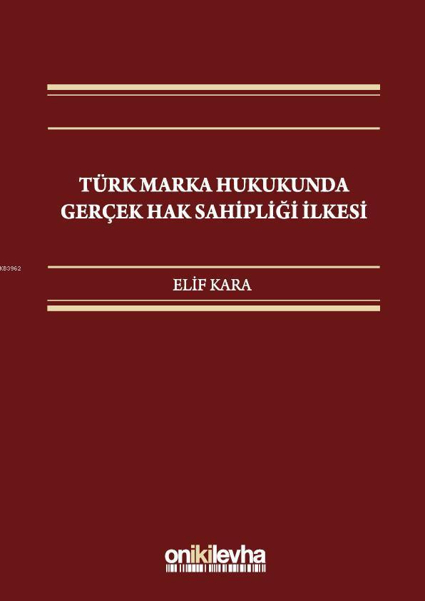 Türk Marka Hukukunda Gerçek Hak Sahipliği İlkesi