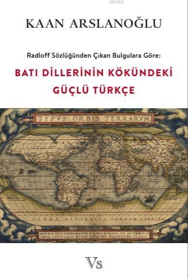 Batı Dillerinin Kökündeki Güçlü Türkçe; Radloff Sözlüğünden Çıkan Bulgulara Göre