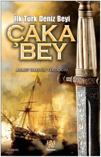 Çaka Bey; İlk Türk Deniz Beyi