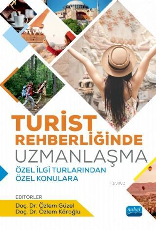 Turist Rehberliğinde Uzmanlaşma; Özel İlgi Turlarından Özel Konulara