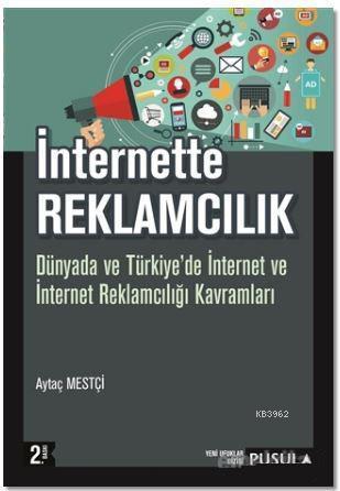 İnternette Reklamcılık; Dünyada ve Türkiye'de İnternet ve İnternet Reklamcılığı Kavramları