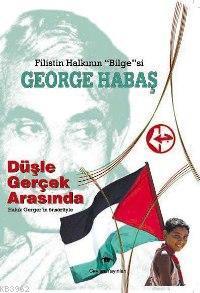 Filistin Halkının Bilgesi - George Habaş; Düşle Gerçek Arasında