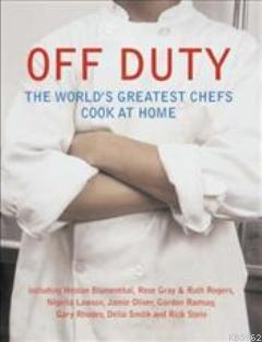 Off Duty; World's Greatest Chefs Cook at Home