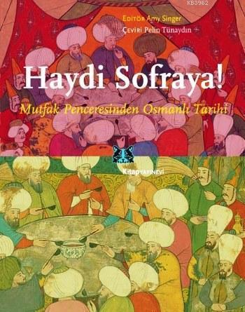 Haydi Sofraya!; Mutfak Penceresinden Osmanlı Tarihi