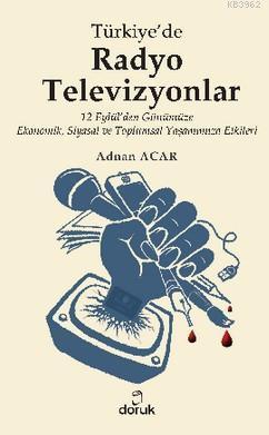 Türkiye'de Radyo Televizyonlar; 12 Eylül'den Günümüze Ekonomik, Siyasal ve Toplumsal Yaşamımıza Etkileri