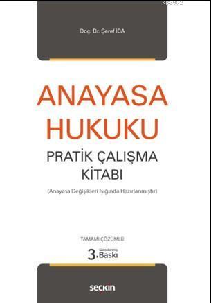 Anayasa Hukuku Pratik Çalışma Kitabı; (Anayasa Değişikleri Işığında Hazırlanmıştır.)