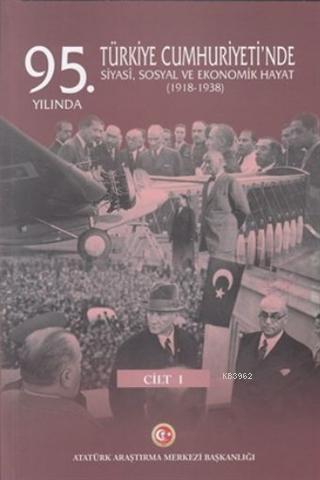 95. Yılında Türkiye Cumhuriyeti'nde Siyasi, Sosyal ve Ekonomik Hayat (1918-1938)