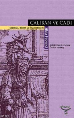 Caliban ve Cadı; Kadınlar, Beden ve İlksel Birikim