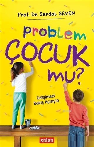 Problem Çocuk Mu?; Gelişimsel Bakış Açısıyla
