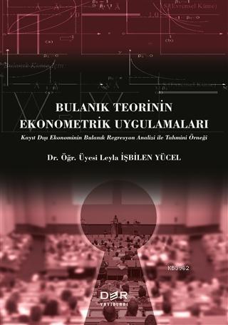 Bulanık Teorinin Ekonometrik Uygulamaları; Kayıt Dışı Ekonominin Bulanık Regresyon Analizi ile Tahmini Örneği