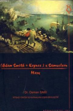 (Adam Smith + Keynes) x Samuelson / Marx; İktisadi Yöntem ve Kavramlara İlişkin Bir Eleştiri