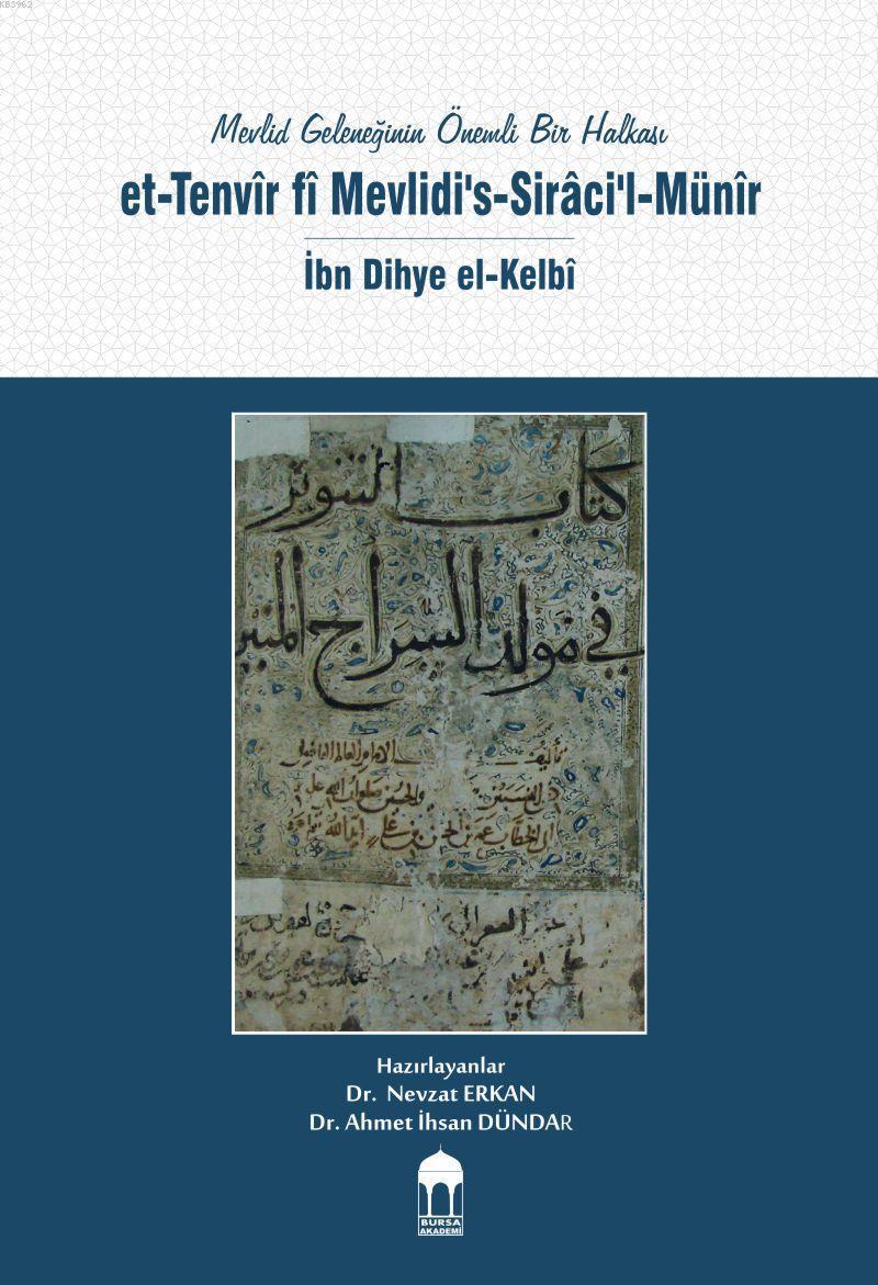 Mevlid Geleneğinin Önemli Bir Halkası / et-Tenvîr fî Mevlidi's-Sirâci'l-Münîr / İbn Dihye el-Kelbî