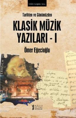Tarihten ve Günümüzden Klasik Müzik Yazıları - 1
