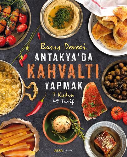 Antakya'da Kahvaltı Yapmak; 7 Kadın 49 Tarif