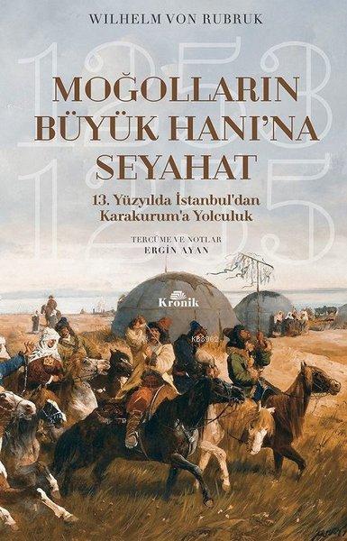 Moğolların Büyük Hanı'na Seyahat; 13. Yüzyılda İstanbul'dan Karakurum'a Yolculuk (1253-1255)