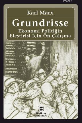 Grundrisse; Ekonomi Politiğin Eleştirisi İçin Ön Çalışma