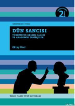 Dün Sancısı; Türkiye'de Geçmiş Algısı ve Akademik Tarihçilik