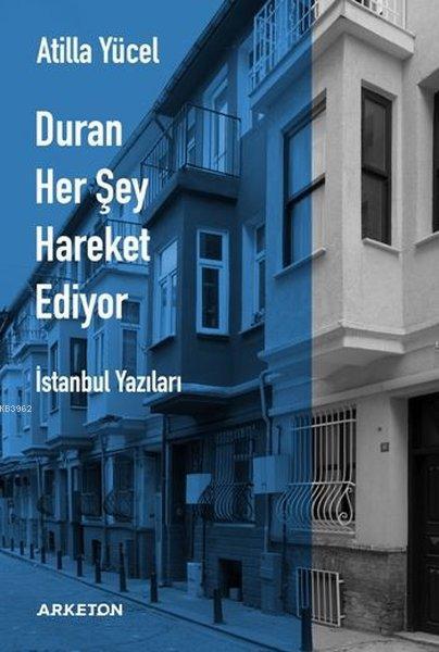 Duran Her Şey Hareket Ediyor; İstanbul Yazıları