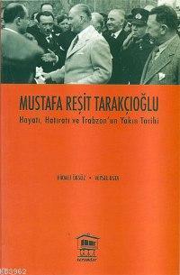 Mustafa Reşit Tarakçıoğlu; Hayatı Hatıratı ve Trabzon'un Yakın Tarihi