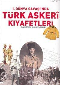 I. Dünya Savaşı'nda Türk Askerî Kıyafetleri (Ciltli)