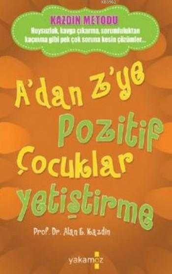 A'dan Z'ye Pozitif Çocuklar Yetiştirme