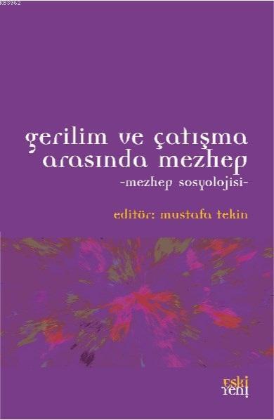 Gerilim ve Çatışma Arasında Mezhep - Mezhep Sosyolojisi