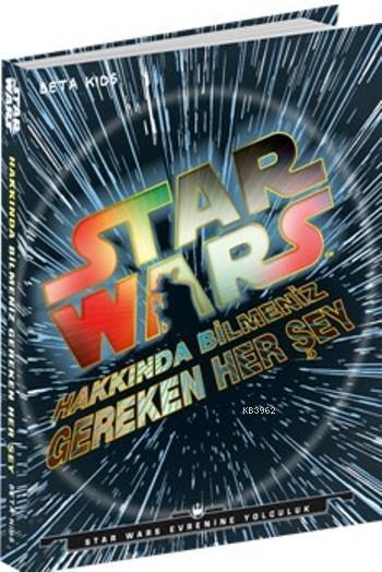 Star Wars Hakkında Bilmeniz Gereken Her Şey