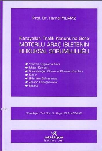 Karayolları Trafik Kanununa Göre Motorlu Araç İşletenin Hukuksal Sorumluluğu