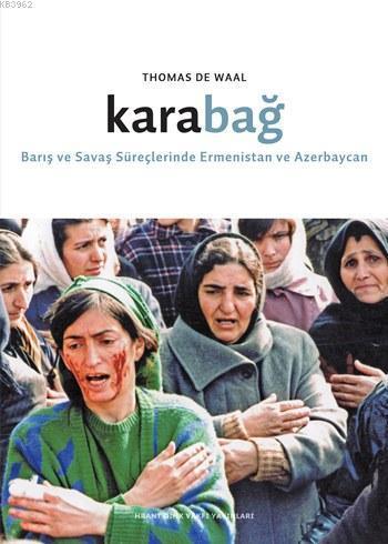 Karabağ; Barış ve Savaş Süreçlerinde Ermenistan ve Azerbaycan
