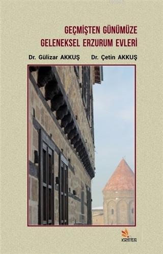 Geçmişten Günümüze Geleneksel Erzurum Evleri - ön kapak Geçmişten Günümüze Geleneksel Erzurum Evle