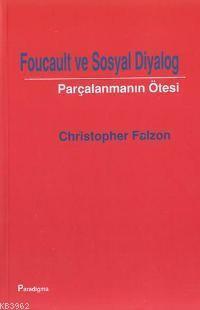 Foucault ve Sosyal Diyalog; Parçalanmanın Ötesi