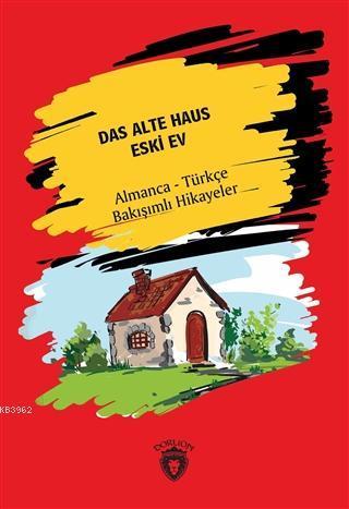 Das Alte Haus - Eski Ev Almanca - Türkçe Bakışımlı Hikayeler