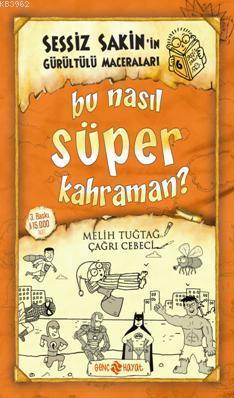 Bu Nasıl Süper Kahraman? (Ciltli); Sessiz Sakin'in Gürültülü Maceraları 6