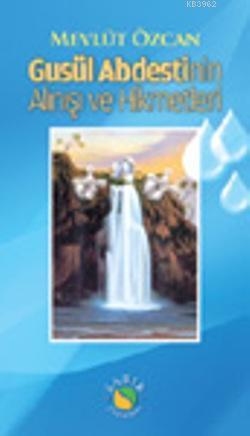 Gusül Abdestinin Alınışı ve Hikmetleri