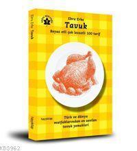 Beyaz Etli Çok Lezzetli 100 Tarif| Tavuk; Türk ve Dünya Mutfaklarından En Sevilen Tavuk Yemekleri
