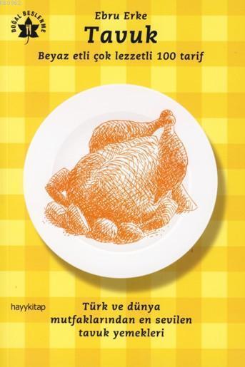 Tavuk; Beyaz Etli Çok Lezzetli 100 Tarif